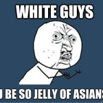 Seriously, what's with white guys and Asian penis?