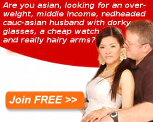 This might be a spoof ad, but the sad fact remains that there REALLY ARE men out there who have a poorly-disguised fetish for Asian women.