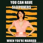 "Tiger Mom: ""You Can Have Sleepovers... When You're Married!"""