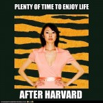 "Tiger Mom: ""Plenty of time to enjoy life... AFTER HARVARD!"""